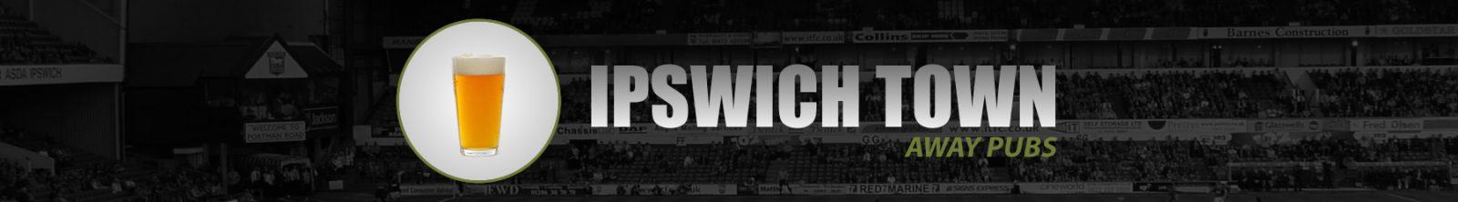 Ipswich Town Away Pubs
